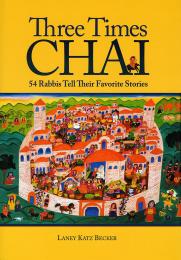 Three Times Chai: 54 Rabbis Tell Their Favorite Stories