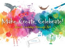 Make, Create, Celebrate: Jewish Holidays Through Art