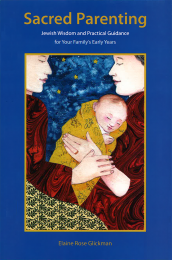 Sacred Parenting: Jewish Wisdom and Practical Guidance for Your Family's Early Years