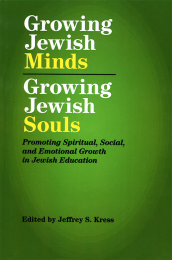 Growing Jewish Minds, Growing Jewish Souls: Promoting Spiritual, Social, and Emotional Growth in Jewish Education