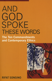 And God Spoke These Words: The Ten Commandments and Contemporary Ethics
