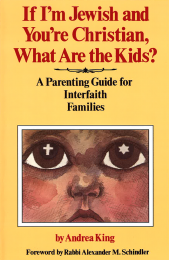 If I'm Jewish and You're Christian, What Are the Kids? A Parenting Guide for Interfaith Families