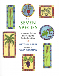 Seven Species: Stories and Recipes Inspired By the Food of the Bible
