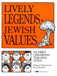 Lively Legends - Jewish Values: An Early Childhood Teaching Guide