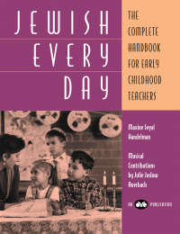 Jewish Every Day: The Complete Handbook for Early Childhood Teachers