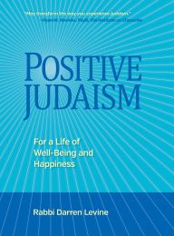 Positive Judaism: For a Life of Happiness and Well-Being