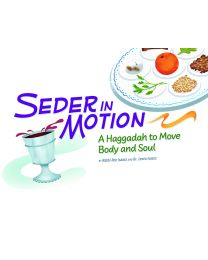 Seder in Motion: A Haggadah to Move Body and Soul